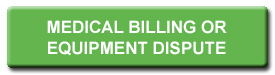 MEDICAL BILLING OR EQUIPMENT DISPUTE  button